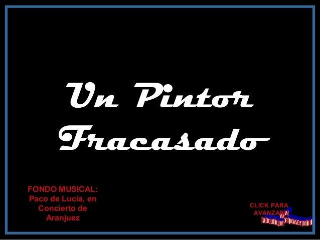 Un Pintor Fracasado CLICK PARA AVANZAR FONDO MUSICAL: Paco de Lucía, en Concierto de Aranjuez