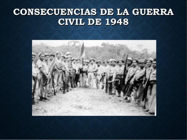 CONSECUENCIAS DE LA GUERRACONSECUENCIAS DE LA GUERRA CIVIL DE 1948CIVIL DE 1948