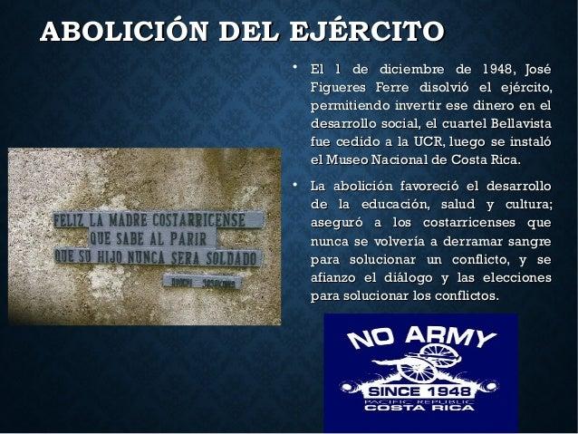 ABOLICIÓN DEL EJÉRCITOABOLICIÓN DEL EJÉRCITO  El 1 de diciembre de 1948, JoséEl 1 de diciembre de 1948, José Figueres Fer...