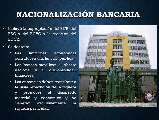 NACIONALIZACIÓN BANCARIANACIONALIZACIÓN BANCARIA  Incluyó la expropiación del BCR, delIncluyó la expropiación del BCR, de...