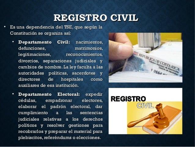 REGISTRO CIVILREGISTRO CIVIL  Es una dependencia del TSE, que según laEs una dependencia del TSE, que según la Constituci...