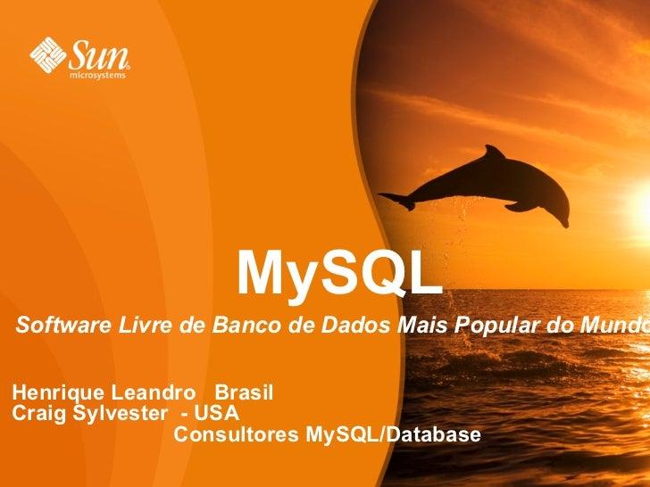 MySQLSoftware Livre de Banco de Dados Mais Popular do MundoHenrique Leandro BrasilCraig Sylvester - USA               Cons...