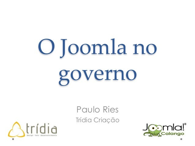 O Joomla no  governo Paulo Ries Trídia Criação