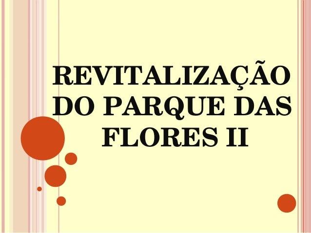 REVITALIZAÇÃODOPARQUEDAS   FLORESII