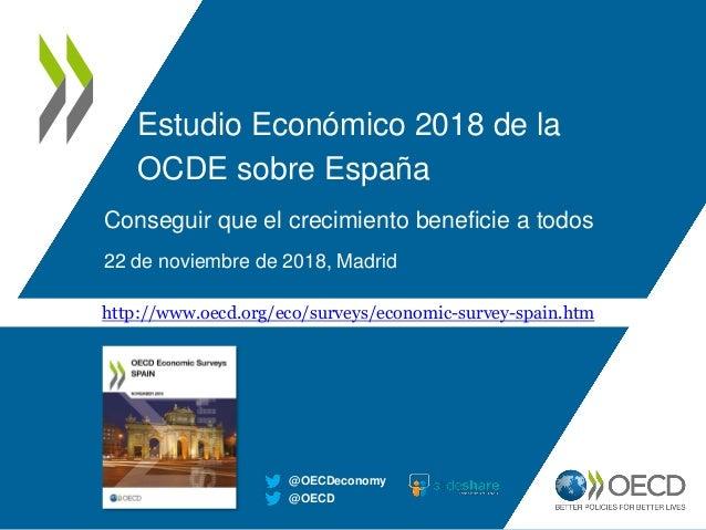 Estudio Econ�mico 2018 de la OCDE sobre Espa�a Conseguir que el crecimiento beneficie a todos 22 de noviembre de 2018, Mad...