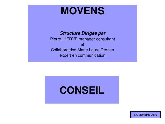CONSEIL MOVENS Structure Dirigée par Pierre HERVE manager consultant et Collaboratrice Marie Laure Derrien expert en commu...