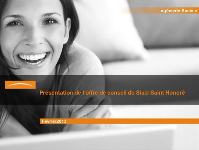 Ingénierie SocialePrésentation de l'offre de conseil de Siaci Saint HonoréFévrier2013