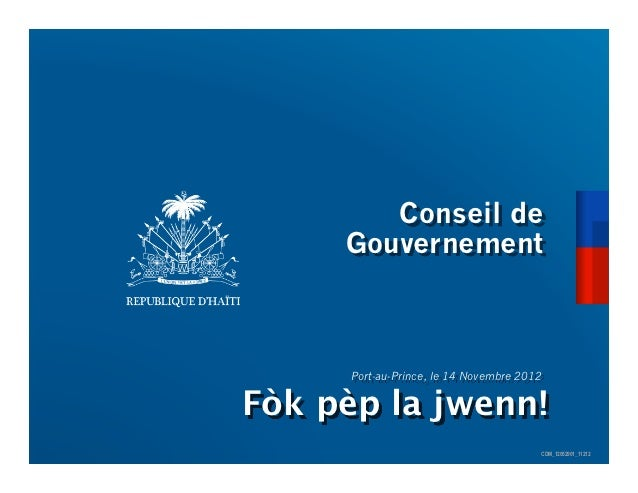 Conseil de     Gouvernement      Port-au-Prince, le 14 Novembre 2012Fòk pèp la jwenn!                                     ...
