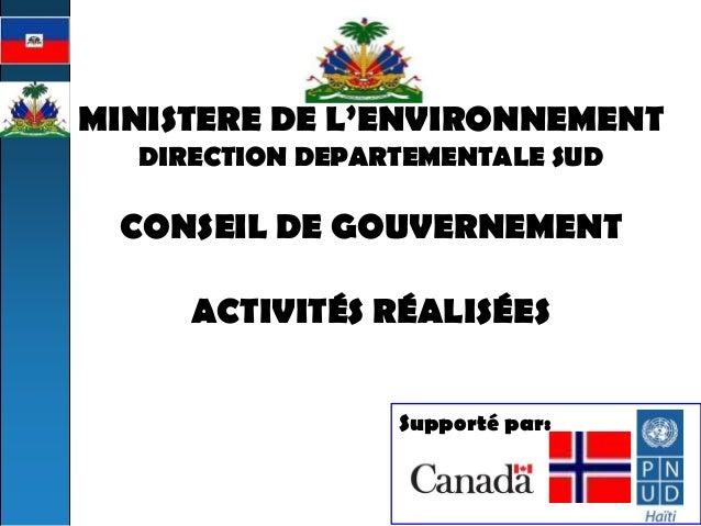 MINISTERE DE L'ENVIRONNEMENT  DIRECTION DEPARTEMENTALE SUD  CONSEIL DE GOUVERNEMENT  ACTIVITÉS RÉALISÉES  Supporté par: