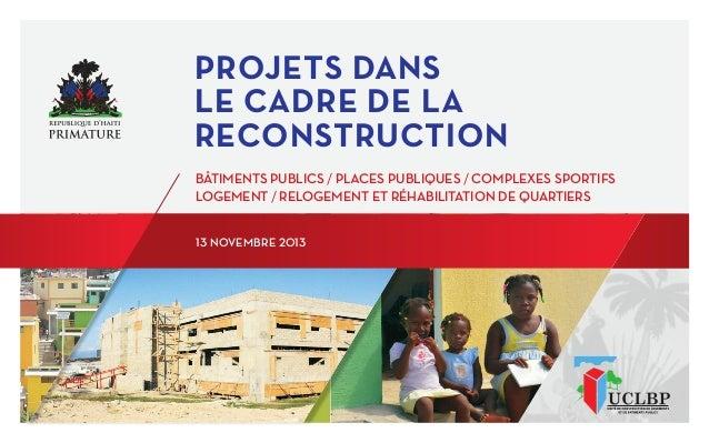 PROJETS DANS LE CADRE DE LA RECONSTRUCTION BÂTIMENTS PUBLICS / PLACES PUBLIQUES / COMPLEXES SPORTIFS LOGEMENT / RELOGEMENT...