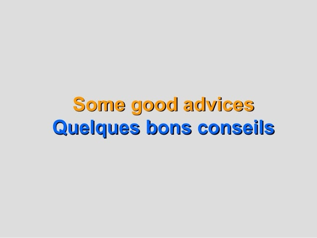 Some good advicesQuelques bons conseils