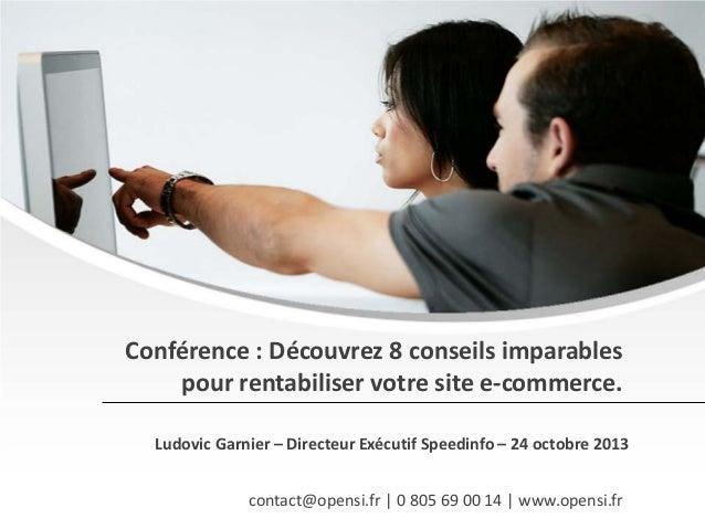 Conférence : Découvrez 8 conseils imparables pour rentabiliser votre site e-commerce. Ludovic Garnier – Directeur Exécutif...