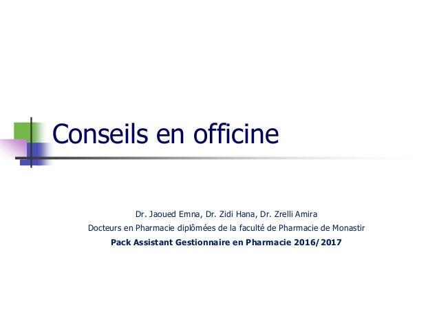 Conseils en officine Dr. Jaoued Emna, Dr. Zidi Hana, Dr. Zrelli Amira Docteurs en Pharmacie diplômées de la faculté de Pha...
