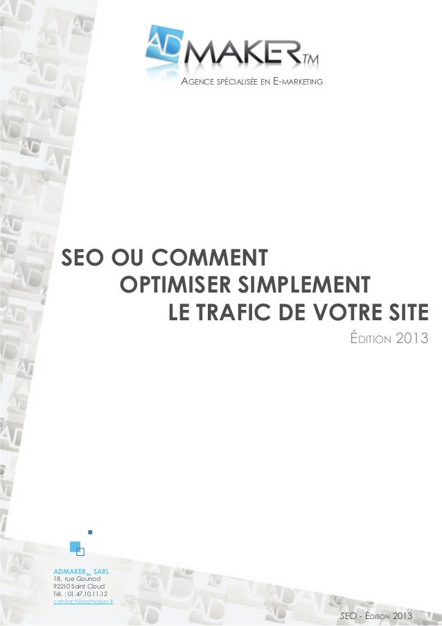 ADMAKERTM SARL 18, rue Gounod 92210 Saint Cloud Tél. : 01.47.10.11.12 contact@admaker.fr SEO ou Comment optimiser simpleme...