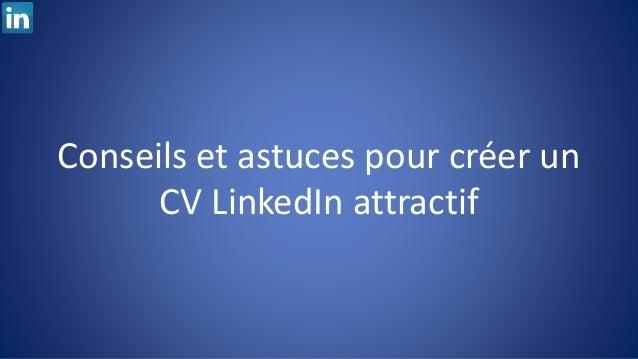 Conseils et astuces pour créer un CV LinkedIn attractif