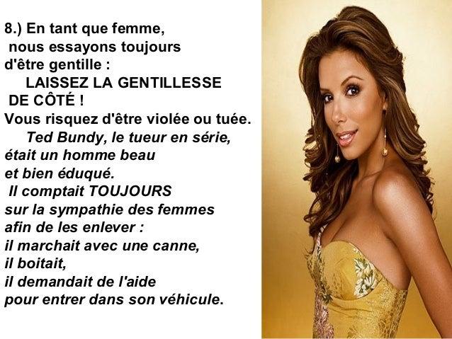 8.) En tant que femme, nous essayons toujours d'être gentille : LAISSEZ LA GENTILLESSE DE CÔTÉ ! Vous risquez d'être violé...