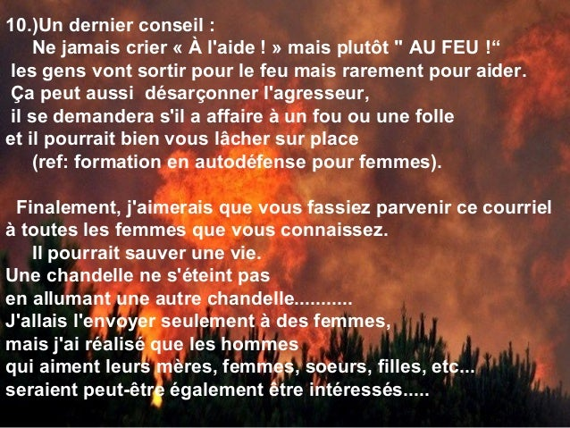"""10.)Un dernier conseil : Ne jamais crier « À l'aide ! » mais plutôt """" AU FEU !"""" les gens vont sortir pour le feu mais rare..."""