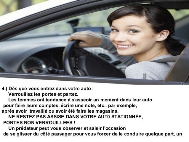 4.) Dès que vous entrez dans votre auto : Verrouillez les portes et partez. Les femmes ont tendance à s'asseoir un moment ...