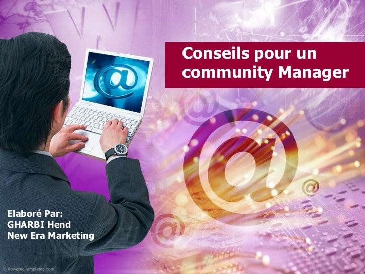 Conseils pour un community Manager<br />Elaboré Par:<br />GHARBI Hend<br />New Era Marketing<br />