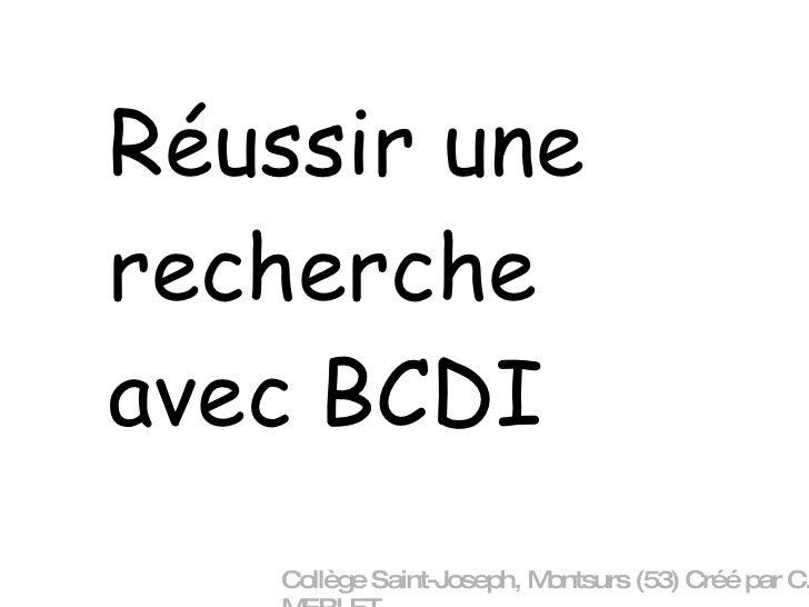 Réussir une recherche avec BCDI Collège Saint-Joseph, Montsurs (53) Créé par C. MERLET