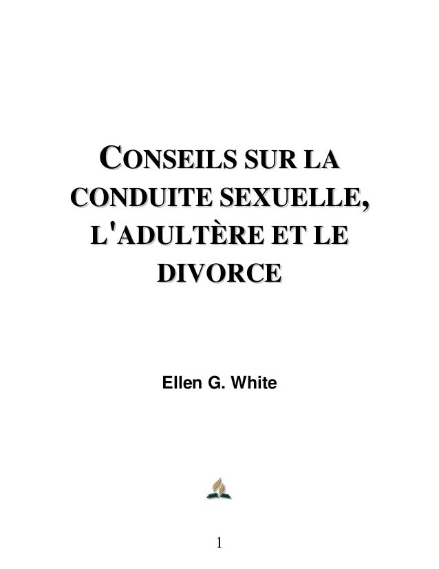 CCOONNSSEEIILLSS SSUURR LLAA CCOONNDDUUIITTEE SSEEXXUUEELLLLEE,, LL''AADDUULLTTÈÈRREE EETT LLEE DDIIVVOORRCCEE Ellen G. Wh...