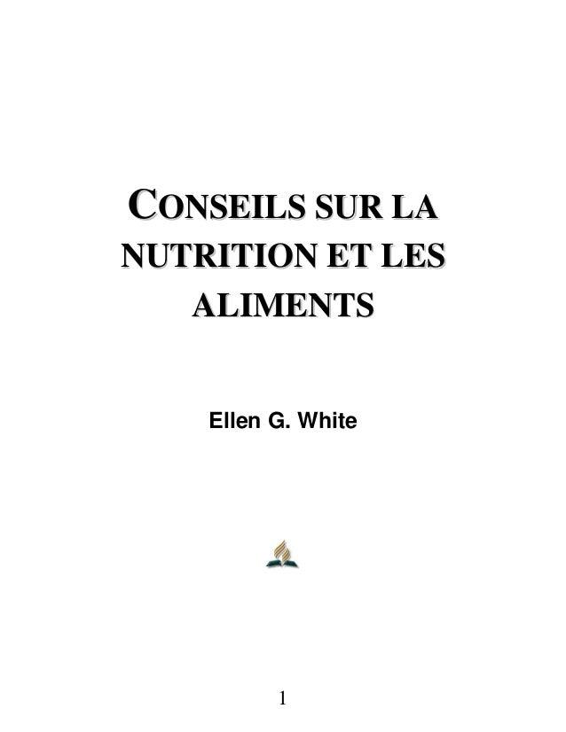 1 CCOONNSSEEIILLSS SSUURR LLAA NNUUTTRRIITTIIOONN EETT LLEESS AALLIIMMEENNTTSS Ellen G. White