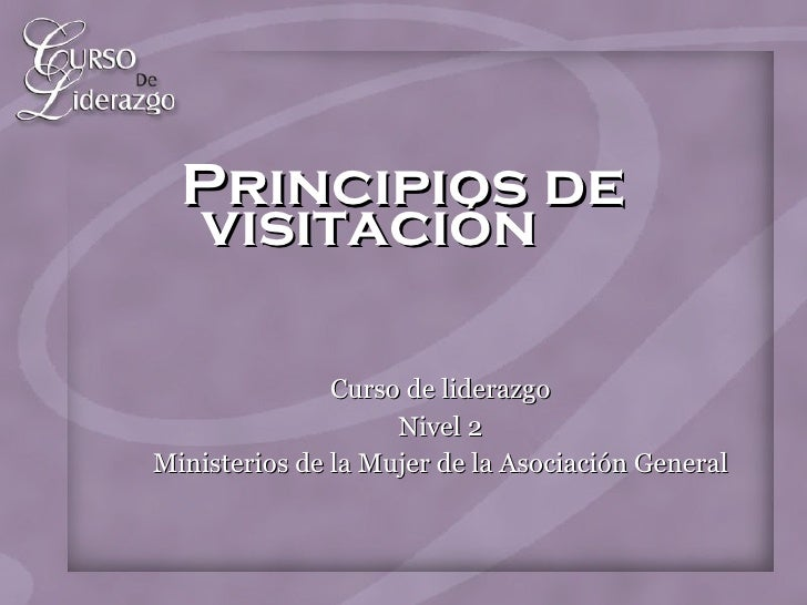 Principios de visitación <ul><li>Curso de liderazgo </li></ul><ul><li>Nivel 2 </li></ul><ul><li>Ministerios de la Mujer de...