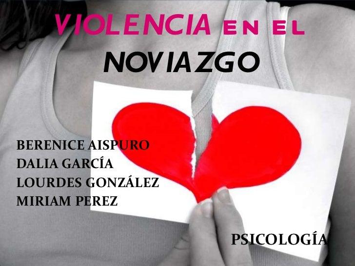 VIOLENCIA   EN EL   NOVIAZGO <ul><li>BERENICE AISPURO </li></ul><ul><li>DALIA GARCÍA </li></ul><ul><li>LOURDES GONZÁLEZ </...