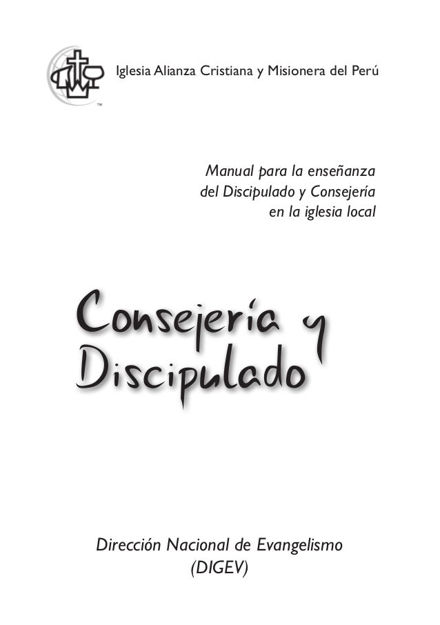 Iglesia Alianza Cristiana y Misionera del Perú Consejería y Discipulado Manual para la enseñanza del Discipulado y Consej...
