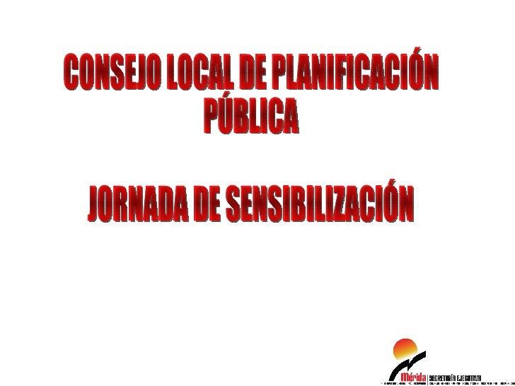 CONSEJO LOCAL DE PLANIFICACIÓN PÚBLICA JORNADA DE SENSIBILIZACIÓN