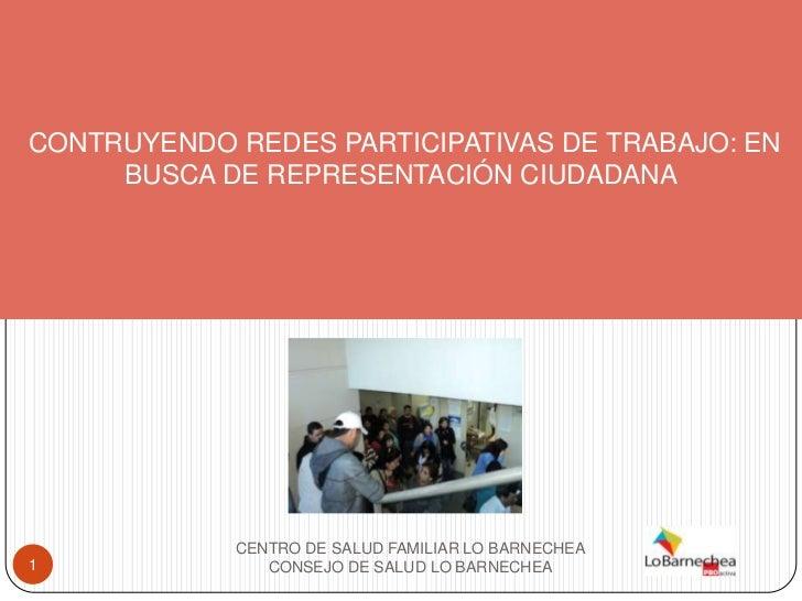 CONTRUYENDO REDES PARTICIPATIVAS DE TRABAJO: EN     BUSCA DE REPRESENTACIÓN CIUDADANA            CENTRO DE SALUD FAMILIAR ...