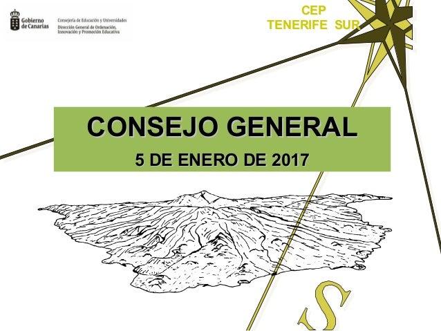 CEP TENERIFE SUR CEP TENERIFE SUR CONSEJO GENERALCONSEJO GENERAL 5 DE ENERO DE 20175 DE ENERO DE 2017