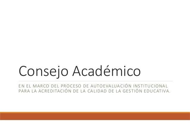 Consejo Académico EN EL MARCO DEL PROCESO DE AUTOEVALUACIÓN INSTITUCIONAL PARA LA ACREDITACIÓN DE LA CALIDAD DE LA GESTIÓN...