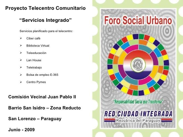"Proyecto Telecentro Comunitario "" Servicios Integrado"" Comisión Vecinal Juan Pablo II Barrio San Isidro – Zona Reducto San..."