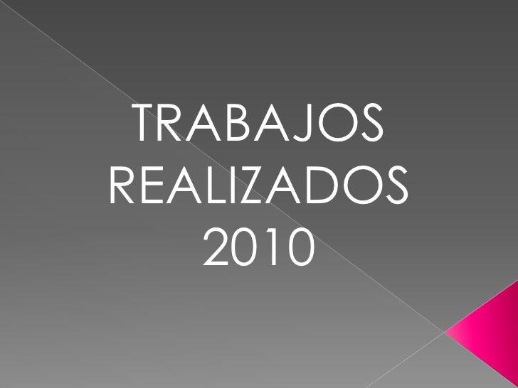 TRABAJOS REALIZADOS 2010<br />