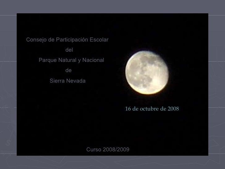 Consejo de Participación Escolar  del  Parque Natural y Nacional  de  Sierra Nevada Curso 2008/2009 16 de octubre de 2008