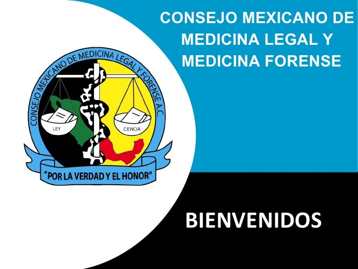 BIENVENIDOS S CONSEJO MEXICANO DE MEDICINA LEGAL Y MEDICINA FORENSE