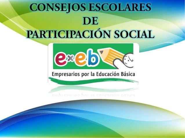 QUÉ ES UN CONSEJO           DE PARTICIPACIÓN SOCIAL?Es un conjunto de actoresinteresados en la educación básicaque se conf...