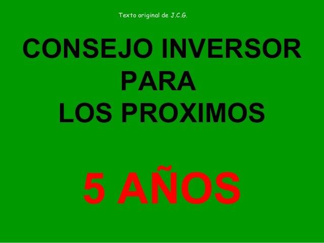 CONSEJO INVERSOR PARA LOS PROXIMOS 5 AÑOS Texto original de J.C.G.