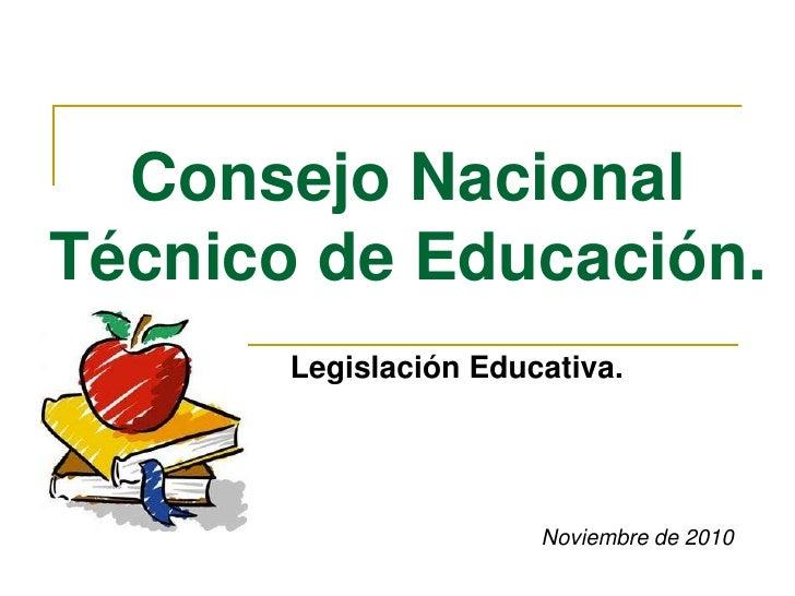 Consejo Nacional Técnico de Educación.<br />Legislación Educativa.<br />Noviembre de 2010<br />