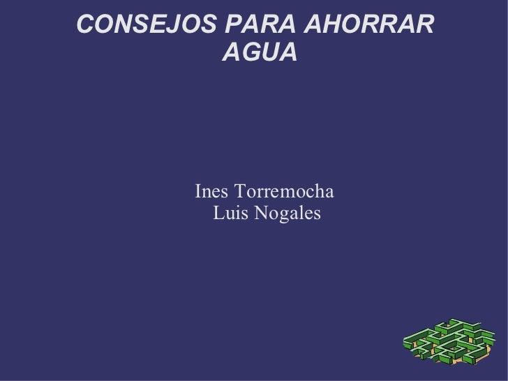 CONSEJOS PARA AHORRAR AGUA Ines Torremocha  Luis Nogales