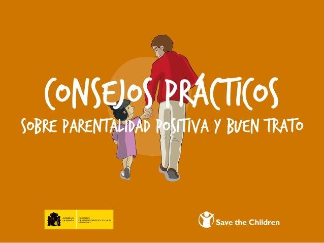 CONSEJOS PRÁCTICOSSOBRE PARENTALIDAD POSITIVA Y BUEN TRATO