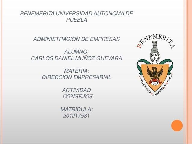 BENEMERITA UNIVERSIDAD AUTONOMA DE PUEBLA ADMINISTRACION DE EMPRESAS ALUMNO: CARLOS DANIEL MUÑOZ GUEVARA MATERIA: DIRECCIO...