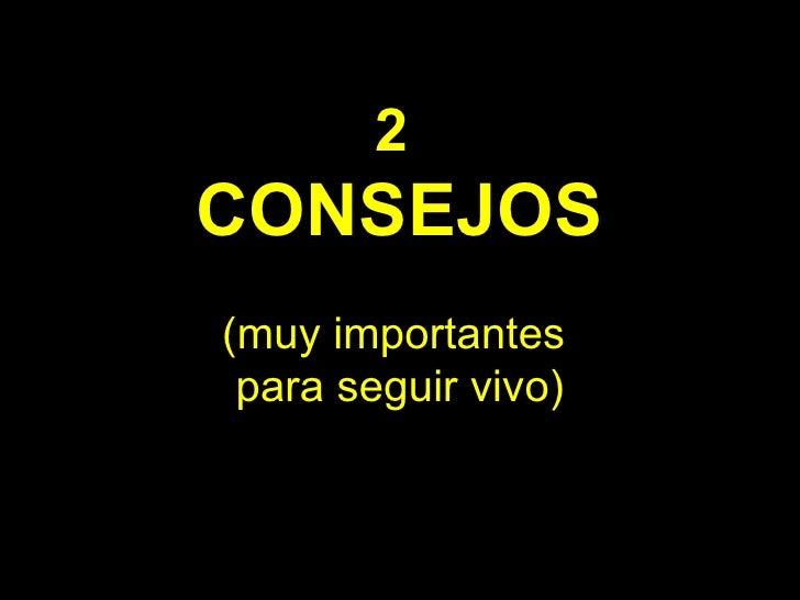 2  CONSEJOS (muy importantes  para seguir vivo)