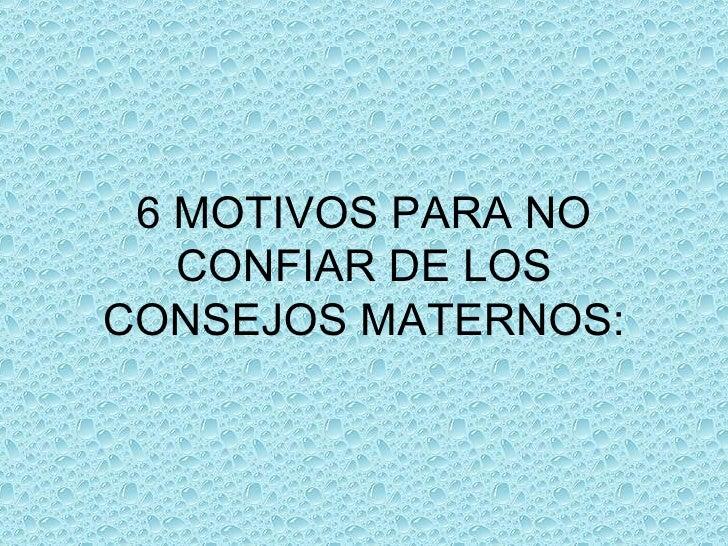 6 MOTIVOS PARA NO CONFIAR DE LOS CONSEJOS MATERNOS: