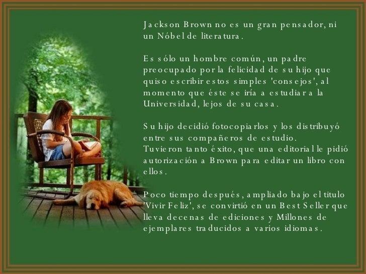 Jackson Brown no es un gran pensador, ni un Nóbel de literatura. Es sólo un hombre común, un padre preocupado por la felic...