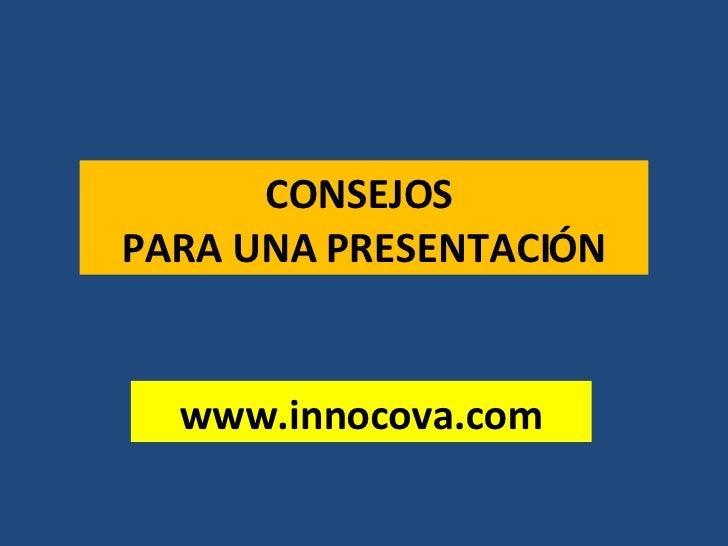CONSEJOS  PARA UNA PRESENTACIÓN www.innocova.com