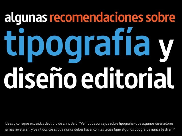 """algunas recomendaciones sobretipografía ydiseño editorialIdeas y consejos extraídos del libro de Enric Jardí """"Veintidós co..."""