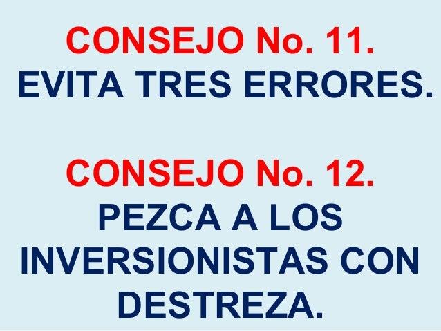 CONSEJO No. 11. EVITA TRES ERRORES. CONSEJO No. 12. PEZCA A LOS INVERSIONISTAS CON DESTREZA.