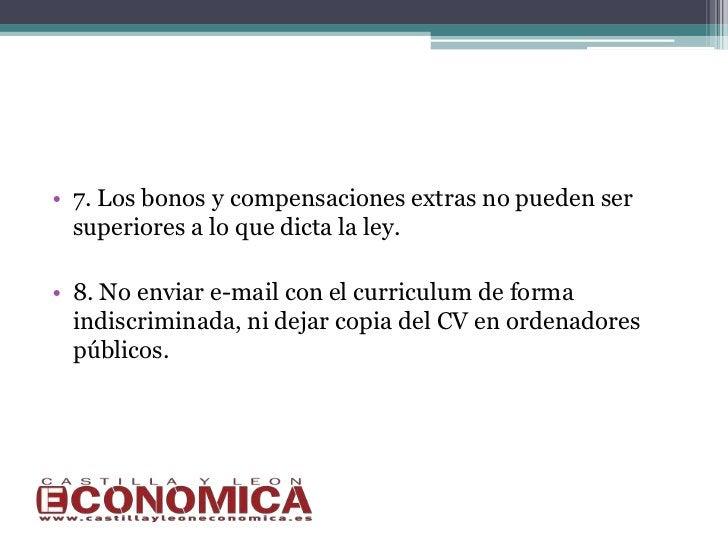 • 7. Los bonos y compensaciones extras no pueden ser  superiores a lo que dicta la ley.• 8. No enviar e-mail con el curric...